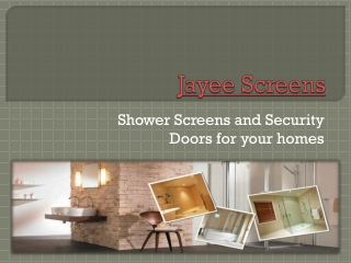 Shower Screens and Security Doors for your homes