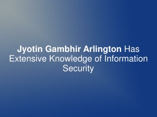 Jyotin Gambhir Arlington Has Knowledge of Information Securi