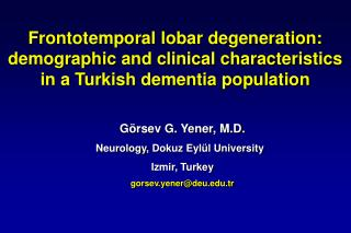 Frontotemporal lobar degeneration:  demographic and clinical characteristics  in a Turkish dementia population