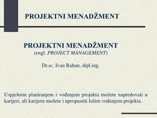 Uspje nim planiranjem i vodenjem projekta mo ete napredovati u karijeri, ali karijeru mo ete i upropastiti lo im vodenje