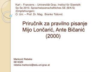 Prirucnik za pravilno pisanje         Mijo Loncaric, Ante Bicanic                         2000    Markovic Rebeka 061432