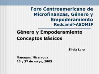 Foro Centroamericano de Microfinanzas, G nero y Empoderamiento Redcamif-ASOMIF