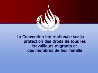 La Convention internationale sur la protection des droits de tous les travailleurs migrants et