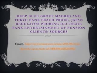Deep blue Group Madrid and Tokyo Bank Fraud Probe, Japan reg