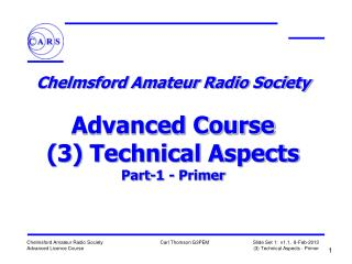Chelmsford Amateur Radio Society   Advanced Course 3 Technical Aspects Part-1 - Primer