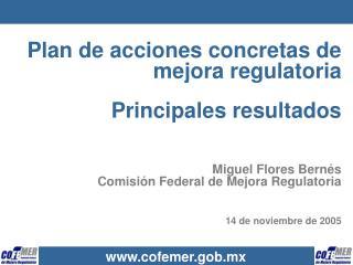 Plan de acciones concretas de mejora regulatoria   Principales resultados   Miguel Flores Bern s Comisi n Federal de Mej