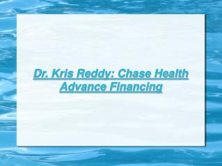 Dr. Kris Reddy: Chase Health Advance Financing