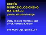 ODBER MIKROBIOLOGICK HO MATERI LU: prehled z kladn ch  daju    stav klinick  mikrobiologie LF UK v Hradci Kr lov   Doc.