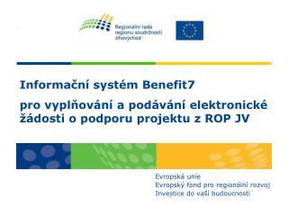 Informacn  syst m Benefit7 pro vyplnov n  a pod v n  elektronick    dosti o podporu projektu z ROP JV