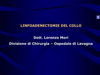 LINFOADENECTOMIE DEL COLLO  Dott. Lorenzo Mori Divisione di Chirurgia   Ospedale di Lavagna