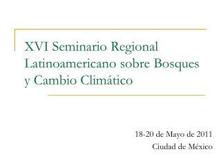 XVI Seminario Regional Latinoamericano sobre Bosques y Cambio Clim tico