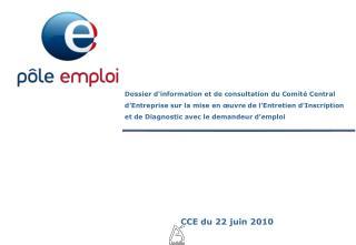 Dossier d information et de consultation du Comit  Central d Entreprise sur la mise en  uvre de l Entretien d Inscriptio