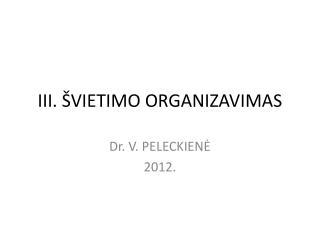 III.  VIETIMO ORGANIZAVIMAS