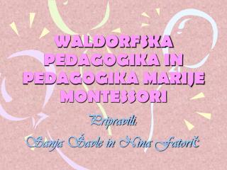 WALDORFSKA PEDAGOGIKA IN PEDAGOGIKA MARIJE MONTESSORI