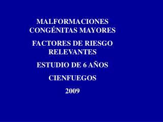 MALFORMACIONES CONG NITAS MAYORES FACTORES DE RIESGO RELEVANTES ESTUDIO DE 6 A OS CIENFUEGOS  2009