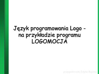 Jezyk programowania Logo - na przykladzie programu LOGOMOCJA
