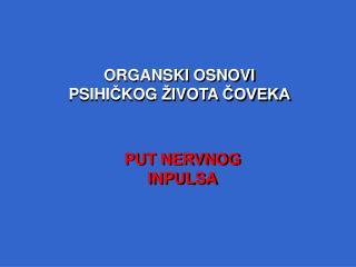 ORGANSKI OSNOVI PSIHICKOG  IVOTA COVEKA
