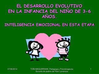 EL DESARROLLO EVOLUTIVO  EN LA INFANCIA DEL NI O DE 3-6 A OS.  INTELIGENCIA EMOCIONAL EN ESTA ETAPA