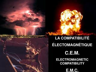 LA COMPATIBILIT    LECTOMAGN TIQUE C.E.M. ELECTROMAGNETIC COMPATIBILITY E.M.C.