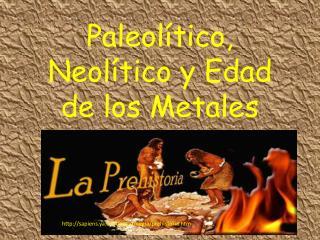 Paleol tico, Neol tico y Edad de los Metales