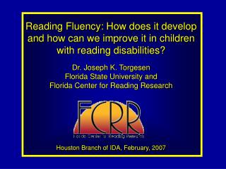 Reading Fluency: How does it develop and how can we improve it in children with reading disabilities  Dr. Joseph K. Torg