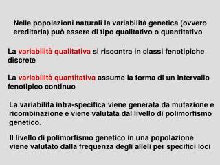 Nelle popolazioni naturali la variabilit  genetica ovvero ereditaria pu  essere di tipo qualitativo o quantitativo