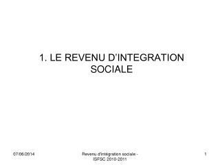 1. LE REVENU D INTEGRATION SOCIALE