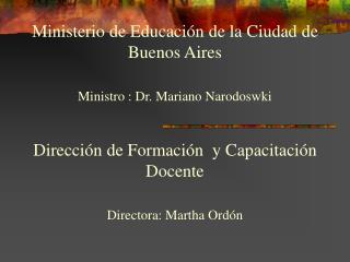 Ministerio de Educaci n de la Ciudad de Buenos Aires  Ministro : Dr. Mariano Narodoswki  Direcci n de Formaci n  y Capac