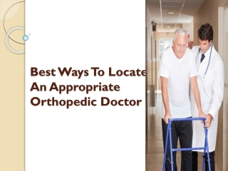 Best Ways To Locate An Appropriate Orthopedic Doctor