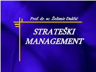 Prof. dr. sc.  elimir Dulcic   STRATE KI MANAGEMENT