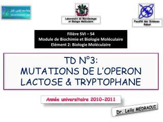 TD N 3: MUTATIONS DE L OPERON LACTOSE  TRYPTOPHANE