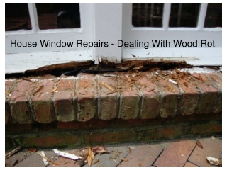 House Window Repairs - Dealing With Wood Rot