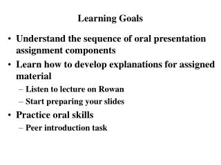 Understand the sequence of oral presentation assignment components  Learn how to develop explanations for assigned mater