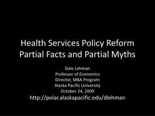 Health Services Policy Reform Partial Facts and Partial Myths