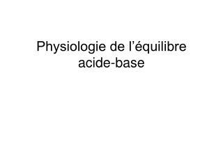 Physiologie de l  quilibre acide-base