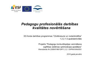 Pedagogu profesionalas darbibas kvalitates noverte ana  ES fonda darbibas programmas  Cilvekresursi un nodarbinatiba   1