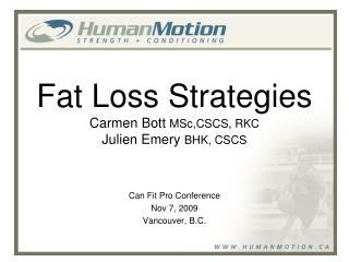 Fat Loss Strategies Carmen Bott MSc,CSCS, RKC Julien Emery BHK, CSCS