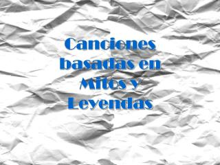 Canciones basadas en Mitos y  Leyendas