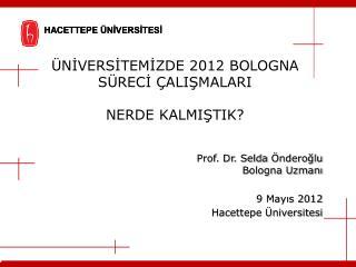 NIVERSITEMIZDE 2012 BOLOGNA S RECI  ALISMALARI  NERDE KALMISTIK