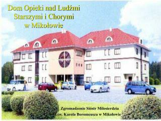 Dom Opieki nad Ludzmi Starszymi i Chorymi  w Mikolowie