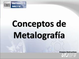 Conceptos de Metalograf a
