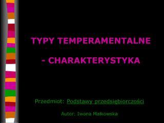 TYPY TEMPERAMENTALNE   - CHARAKTERYSTYKA