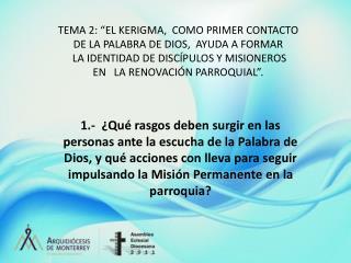 TEMA 2:  EL KERIGMA,  COMO PRIMER CONTACTO    DE LA PALABRA DE DIOS,  AYUDA A FORMAR   LA IDENTIDAD DE DISC PULOS Y MISI