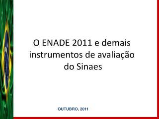 O ENADE 2011 e demais instrumentos de avalia  o  do Sinaes