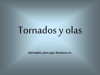Tornados y olas