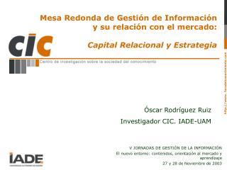 Mesa Redonda de Gesti n de Informaci n y su relaci n con el mercado:   Capital Relacional y Estrategia