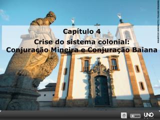 Cap tulo 4  Crise do sistema colonial: Conjura  o Mineira e Conjura  o Baiana