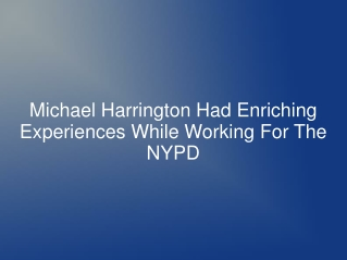 Michael Harrington Had Enriching Experiences While Working F