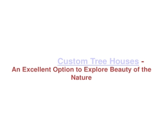 Tree Houses-An Excellent Option to Explore Beauty of the Nat