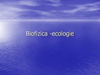 Biofizica -ecologie